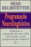 Programação Neurolingüística, Assuma o comando de sua vida alterando a sua programação interior
